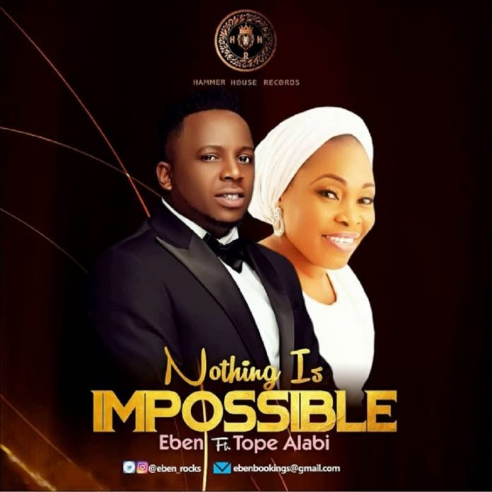 Download Mp3 | Eben – Nothing Is Impossible (ft Tope Alabi).