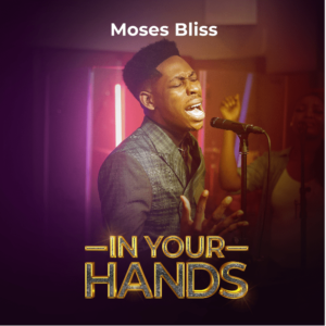 Download Music   In Your Hands by Moses Bliss.